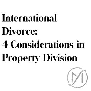 International Divorce 4 Considerations in Property Division