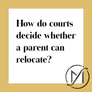 white square with a gold border and the black words how do courts decide whether a parent can relocate and the freed marcroft logo in the lower right corner