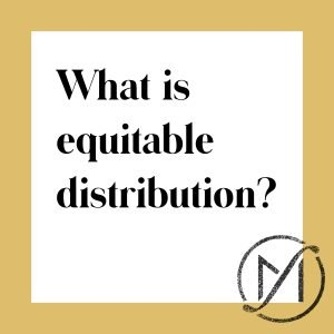 """White square with a gold border and the black words """"What is equitable distribution?"""" with the Freed Marcroft family law firm logo in the lower right corner."""