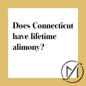 """White square with a gold border and the black words """"Does Connecticut have lifetime alimony?"""" with the Freed Marcroft family law firm logo in the lower right corner."""