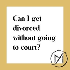"White square with a gold border and the words ""Can I get divorced without going to court?"" with the Freed Marcroft family law firm logo in the lower right corner."