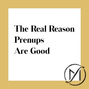 "White square with a gold border and the words ""The Real Reason Prenups Are Good"" with the Freed Marcroft family law firm logo in the lower right corner."
