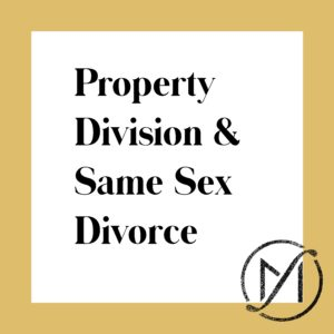 "Gold border around a white square that says ""Property Division & Same Sex Divorce"" in black letters"